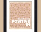 Negative Out, Positive In Inspirational Art Print Typography Poster 8x10 Quote Poster Wall Decor Premium Print