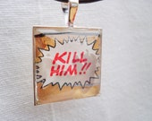Kill Him Comic Book Speech Bubble Glass Pendant Necklace