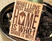"""Laser-Engraved Exotic Wood Spanish Cedar Sign """"What I Love Most About My Home Is Who I Share It With"""""""