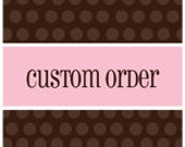 Custom Order for......wen ling