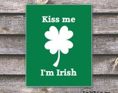 "8""x10"" Printable / Digital Poster 'Kiss Me I'm Irish' St. Patrick's Day - in Green - JPG - Instant Download"