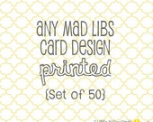 Any Mad Libs Card Design - PRINTED set of 50