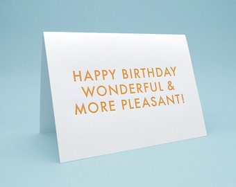 Funny Birthday Card w/ Envelope. 5x7 letterpress style. Wonderful and More Pleasant