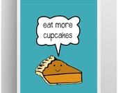 "Eat More Cupcakes. - Pie Humor  - Kawaii -  Art Print  - 8.5"" x 11"""
