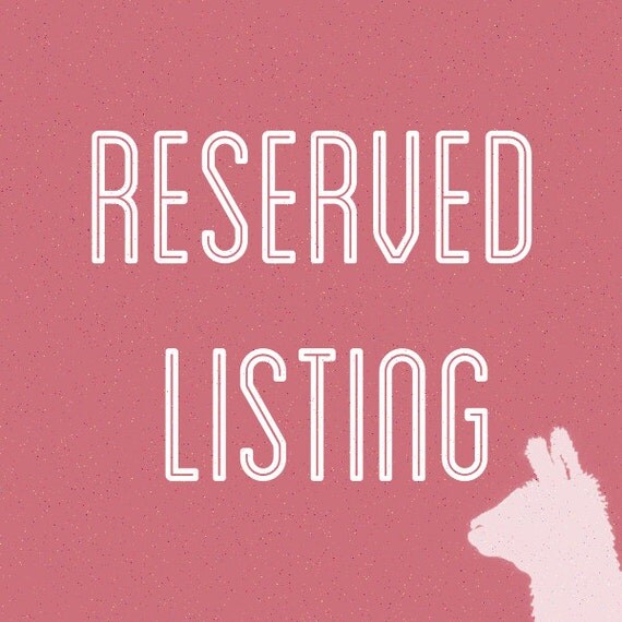 RESERVED LISTING for juho