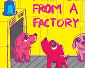 Puppies Are Not From A Factory- Illustration Print
