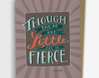 """Shakespeare Quote """"Though She Be But Little, She Is Fierce"""" Card 164-C"""