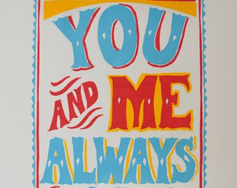You And Me Always - hand pulled screen printed poster.