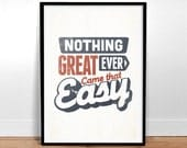 """Nothing Great Ever Came That Easy - 24"""" x 36"""" Poster - Quote - Print - Typography"""