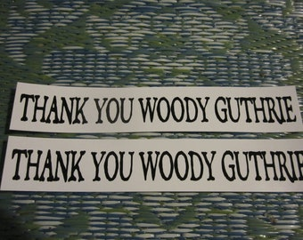 Thank You Woody Guthrie. Set of 2 Vinyl Stickers Honoring the Great Folksinger and Songwriter.