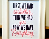 first we had eachother then we had you now we have everything 5x7 print