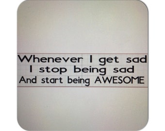 Whenever I get sad I stop being sad and start being awesome - Vinyl Wall Decal - Funny Motivation - Pick your Font and Color
