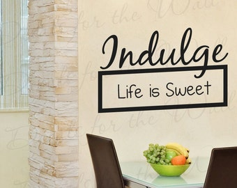 Indulge Life Sweet Inspirational Motivational Kitchen Quote Sticker Graphic Vinyl Wall Decal Lettering Mural Decor Saying Decoration IN10