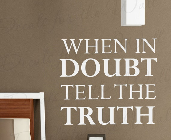 When In Doubt Tell The Truth Wall Decal by DecalsForTheWall