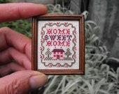 Miniature Home Sweet Home Cross stitch Sampler on 32 count Linen