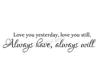 Loved You Yesterday, Love You Still, Always Have, Always Will Vinyl Wall Decal Sticker