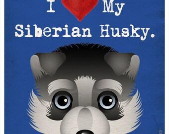 I Love My Siberian Husky - I Heart My Husky - I Love My Dog - I Heart My Dog Print - Dog Lover Gift Pet Lover Gift - 11x14 Dog Poster