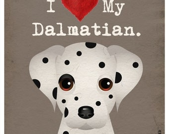 I Love My Dalmatian - I Heart My Dalmatian - I Love My Dog - I Heart My Dog Print - Dog Lover Gift Pet Lover Gift - Dog Art Print 11x14