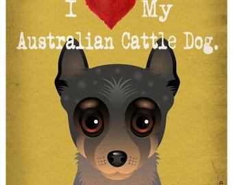 I Love My Australian Cattle Dog - I Heart My Australian Cattle Dog - I Heart My Dog Print - Dog Lover Gift Pet Lover Gift - 11x14 Dog Poster