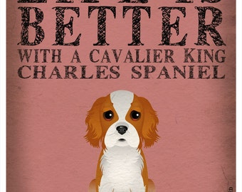 Life is Better with a Cavalier King Art Print 11x14 - Custom Dog Print