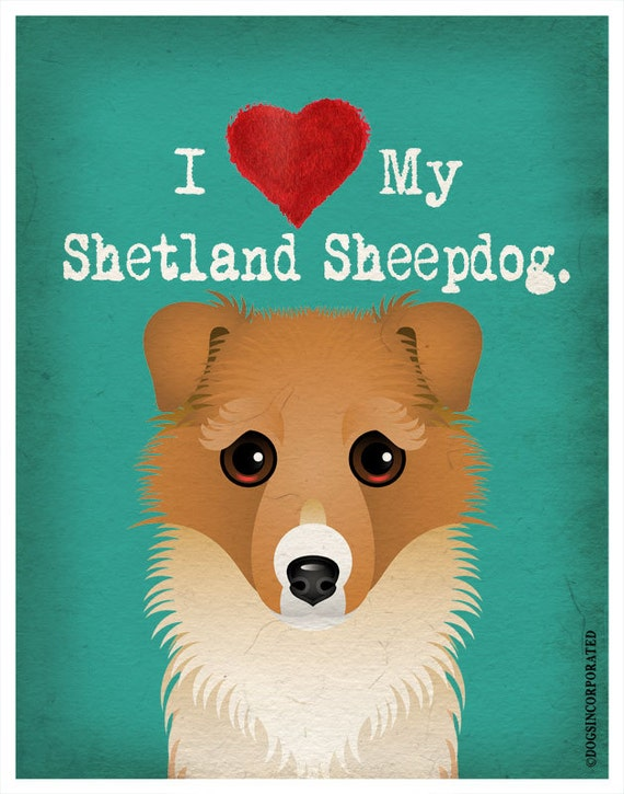 I Love My Shetland Sheepdog  - I Love My Dog - I Heart My Dog Print - Dog Lover Gift Pet Lover Gift - 11x14 Dog Poster