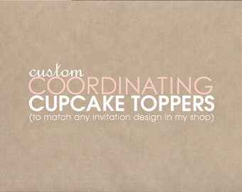 coordinating CUPCAKE TOPPERS to match any invitation