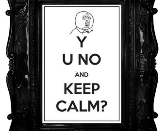 Y U No and Keep Calm (Meme) 8 x 12 Keep Calm and Carry On Parody Poster