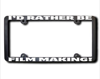 I'd Rather Be Film Making License Plate Frame (T) USA