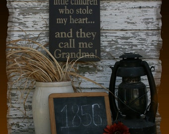 There Are These Little Children Who Stole My Heart...And They Call Me Grandma Primitive Smokehouse Stenciled Sign Decor