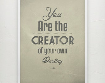 You are the creator of your own destiny  - Motivational poster