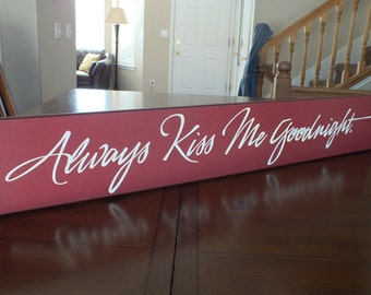 "Always Kiss Me Goodnight Wood Sign Signs with Sayings Romantic Signs 5.5""x36"""