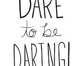 Dare to be Daring 8x10 Inspirational Saying Print