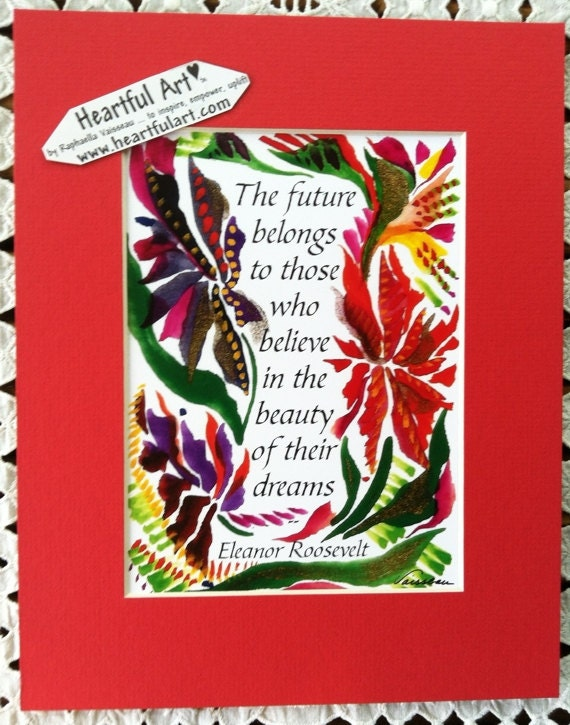 Future Belongs Believe In Dreams ELEANOR ROOSEVELT Inspirational Quote Motivational Print Graduation Gift Heartful Art by Raphaella Vaisseau