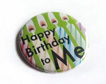 Pinback Button or Magnet - Happy Birthday To Me