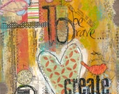 "Mixed Media 8x10 Giclee Print of original artwork, titled ""be brave...create"""