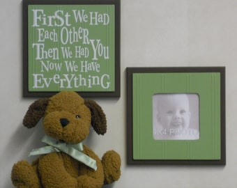 Green and Brown Baby Nursery Room Decor - Set of 2 - Photo Frame and Sign - First we had each other, Then we had you, Now we have Everything