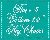 """5 Custom Keychains - 1.5"""" - Personalized Keychains"""