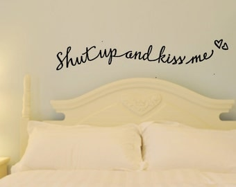 Shut up and kiss me. Custom Vinyl Wall decal. Hand Drawn and Designed. Fun Bedroom Wall Art.