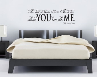 Tim McGraw Song Lyrics Vinyl Wall Art Decal - I dont know where I'd be without you here with me