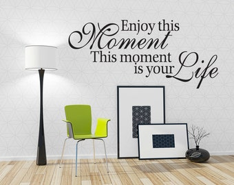 Wall Decal Quote Enjoy This Moment This Moment Is Your Life Inspirational Quotes Wall Decals (v112)