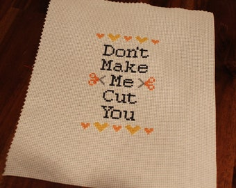 Don't Make Me Cut You - Offensive and Adorable Cross Stitch PATTERN