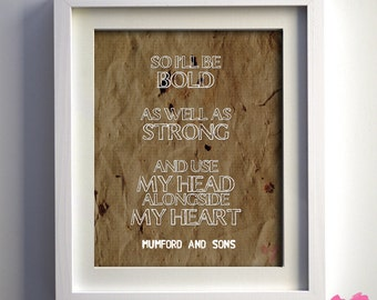 """PRINT Mumford & Sons Lyric Art, """"So I'll be bold, as well as strong, and use my head alongside my heart"""""""