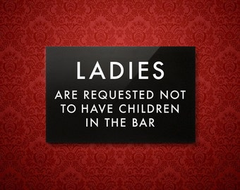 Funny Sign. Ladies are Requested not to have Children in the Bar