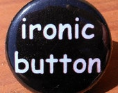 Ironic Button - BUTTON you pick the size