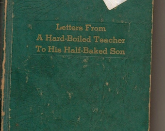 Letters From A Hard-Boiled Teacher To His Half-Baked Son by William Patterson
