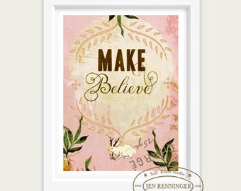 Make Believe- large print -- wall art - typography print - inspirational quote for those who are young at heart