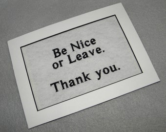 "BE NICE or Leave. Embroidery Matted 7"" x 5"" - Ready to Ship"