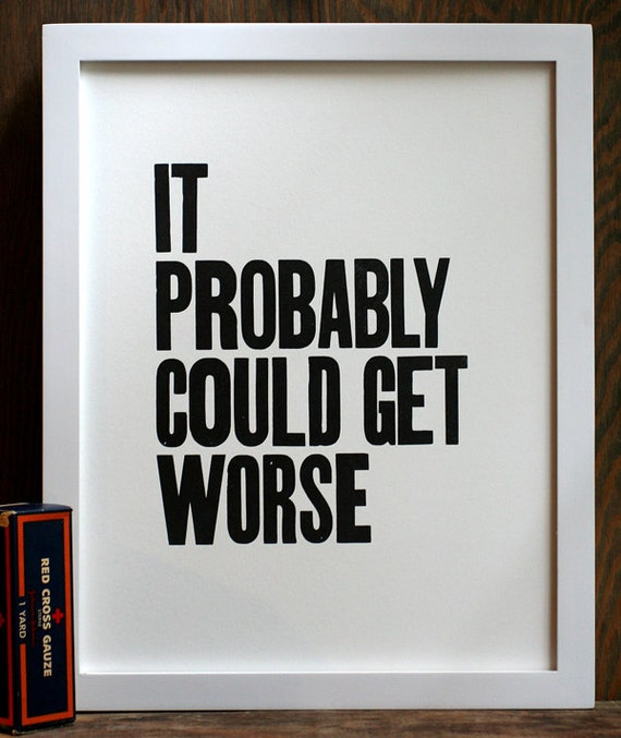 Inspirational Quotes About Positive: Items Similar To It Probably Could Get Worse Letterpress