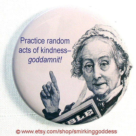 Funny Practice Random Acts of Kindness Fridge Magnet or Pinback,