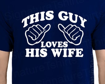 Anniversary Gift Cotton This Guy Loves His Wife Tshirt Wedding Gift Mens T-shirt Funny Shirt Marriage Family Shirt Mens Funny Shirt tee